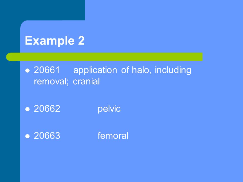 Example 2 20661application of halo, including removal; cranial 20662pelvic 20663femoral