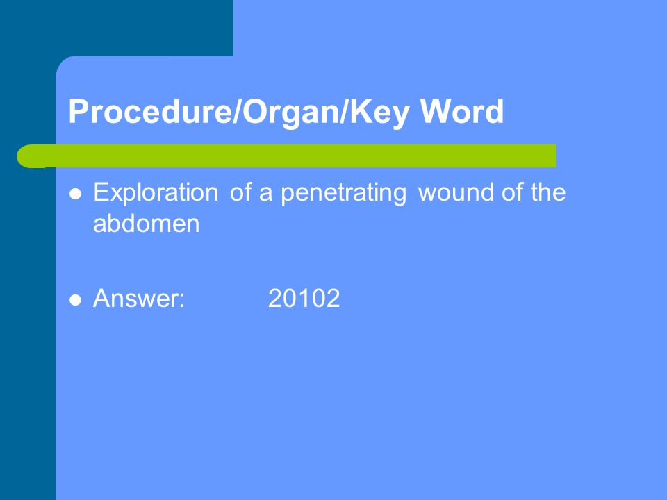Procedure/Organ/Key Word Exploration of a penetrating wound of the abdomen Answer:20102