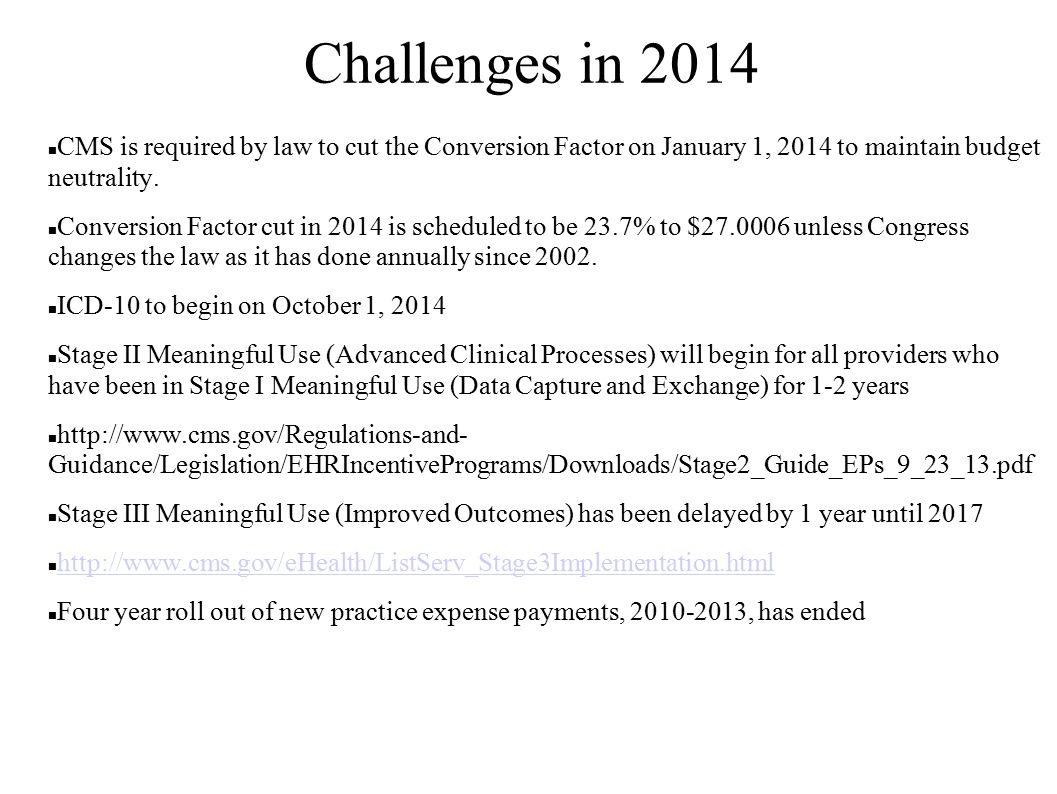 Challenges in 2014 CMS is required by law to cut the Conversion Factor on January 1, 2014 to maintain budget neutrality.