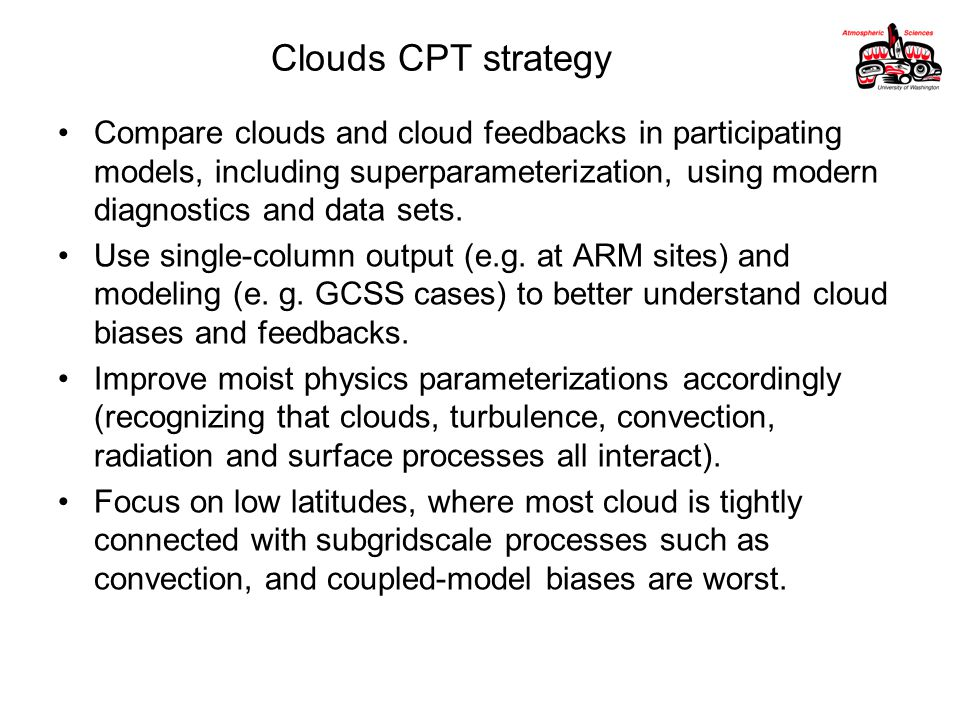 Clouds CPT strategy Compare clouds and cloud feedbacks in participating models, including superparameterization, using modern diagnostics and data sets.