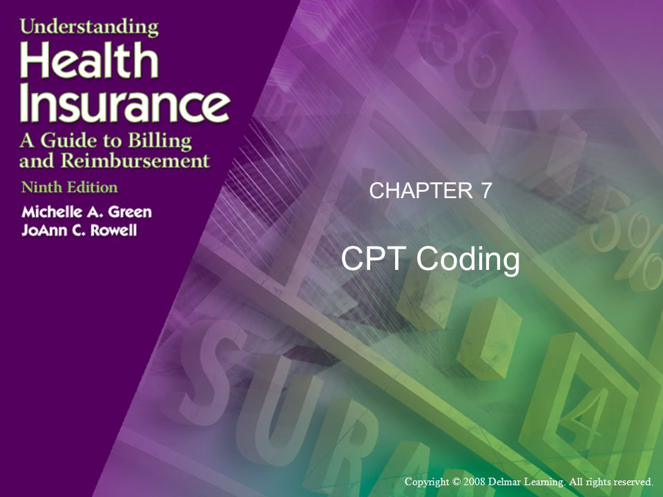 Copyright © 2008 Delmar Learning. All rights reserved. CHAPTER 7 CPT Coding