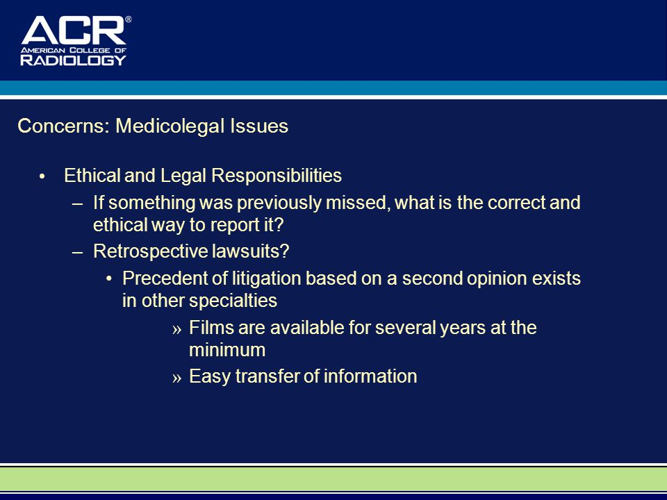 Concerns: Medicolegal Issues Ethical and Legal Responsibilities –If something was previously missed, what is the correct and ethical way to report it.