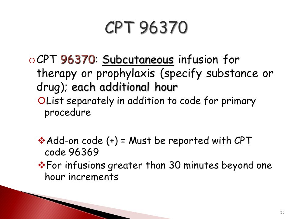 96370Subcutaneous each additional hour  CPT 96370: Subcutaneous infusion for therapy or prophylaxis (specify substance or drug); each additional hour