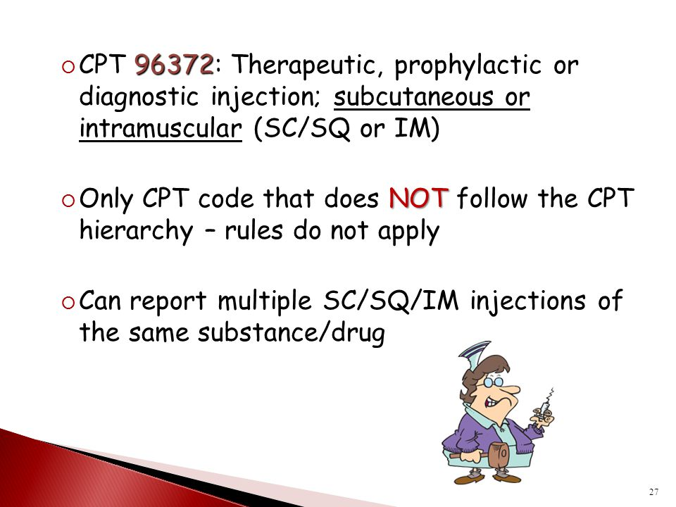 96372  CPT 96372: Therapeutic, prophylactic or diagnostic injection; subcutaneous or intramuscular (SC/SQ or IM) NOT  Only CPT code that does NOT fo
