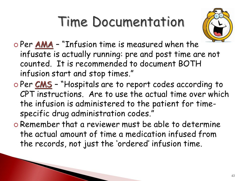 "AMA  Per AMA – ""Infusion time is measured when the infusate is actually running: pre and post time are not counted. It is recommended to document BOT"