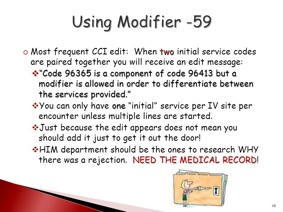 "two  Most frequent CCI edit: When two initial service codes are paired together you will receive an edit message:  ""Code 96365 is a component of cod"