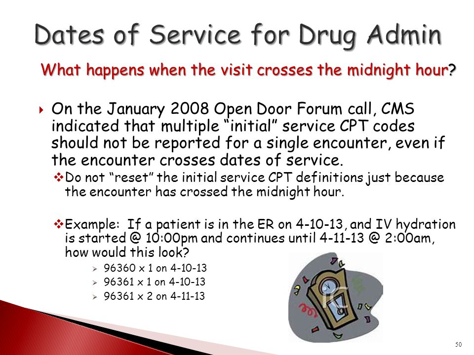 "What happens when the visit crosses the midnight hour?  On the January 2008 Open Door Forum call, CMS indicated that multiple ""initial"" service CPT c"