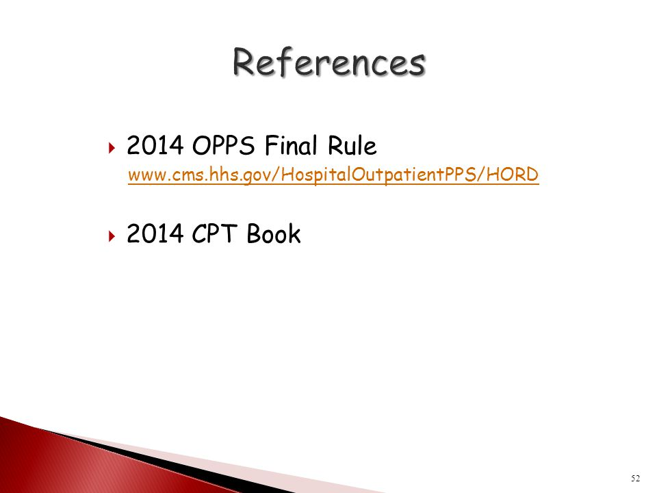  2014 OPPS Final Rule www.cms.hhs.gov/HospitalOutpatientPPS/HORD  2014 CPT Book 52