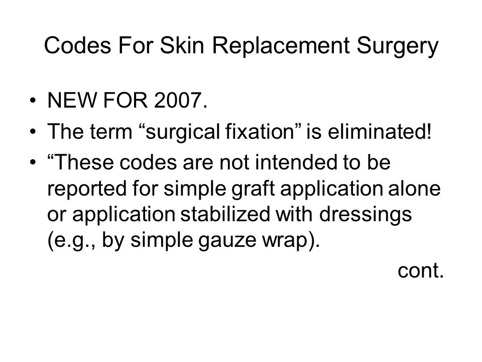 Codes For Skin Replacement Surgery NEW FOR 2007. The term surgical fixation is eliminated.