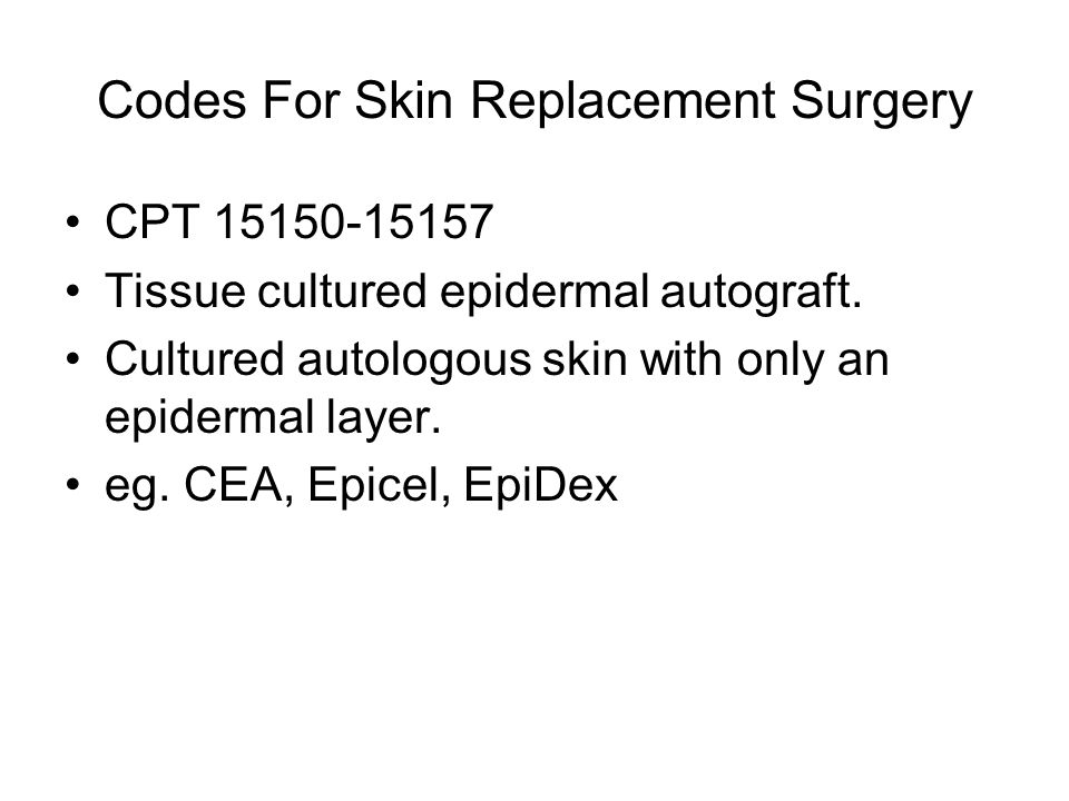 Codes For Skin Replacement Surgery CPT 15150-15157 Tissue cultured epidermal autograft.