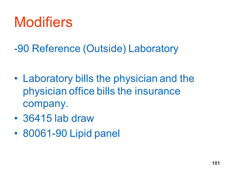 101 Modifiers -90 Reference (Outside) Laboratory Laboratory bills the physician and the physician office bills the insurance company.