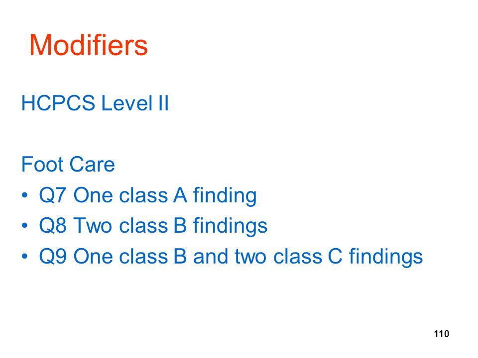 110 Modifiers HCPCS Level II Foot Care Q7 One class A finding Q8 Two class B findings Q9 One class B and two class C findings