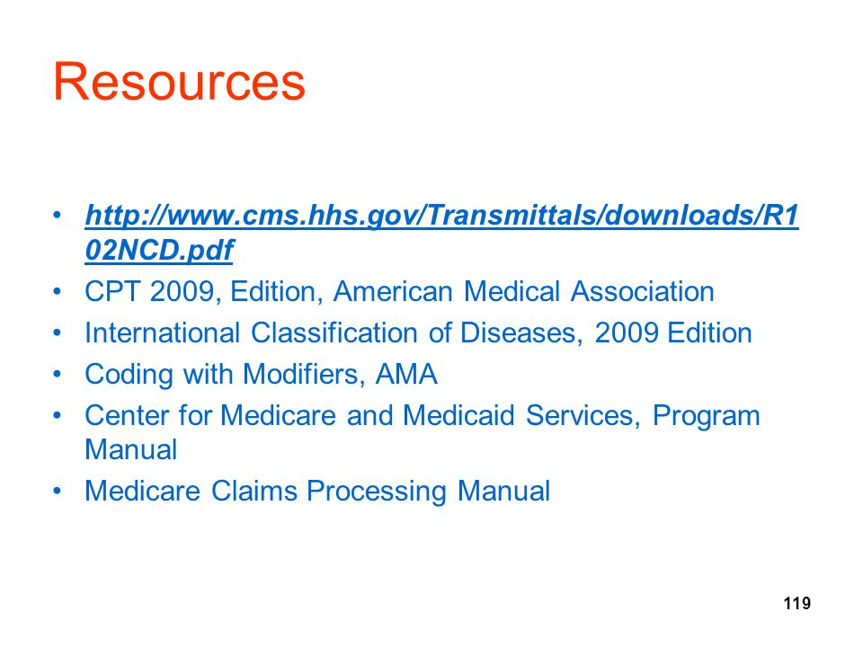 119 Resources http://www.cms.hhs.gov/Transmittals/downloads/R1 02NCD.pdf CPT 2009, Edition, American Medical Association International Classification