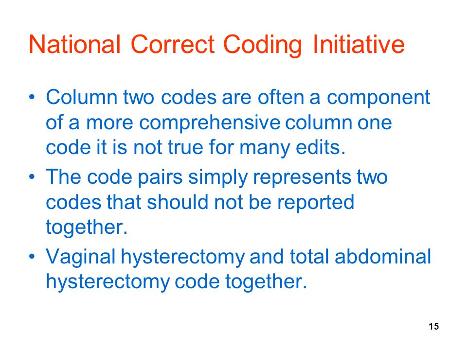 15 National Correct Coding Initiative Column two codes are often a component of a more comprehensive column one code it is not true for many edits. Th