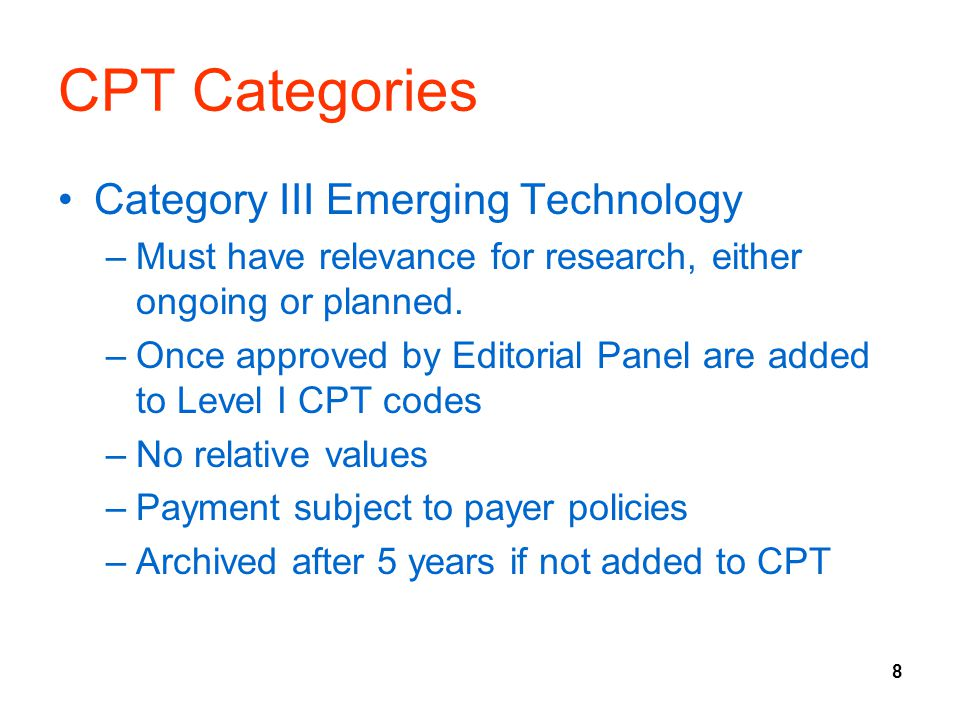 8 CPT Categories Category III Emerging Technology –Must have relevance for research, either ongoing or planned.