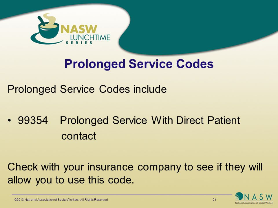 Prolonged Service Codes Prolonged Service Codes include 99354 Prolonged Service With Direct Patient contact Check with your insurance company to see i