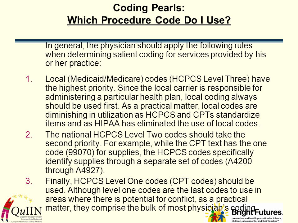 Coding Pearls: Which Procedure Code Do I Use? In general, the physician should apply the following rules when determining salient coding for services