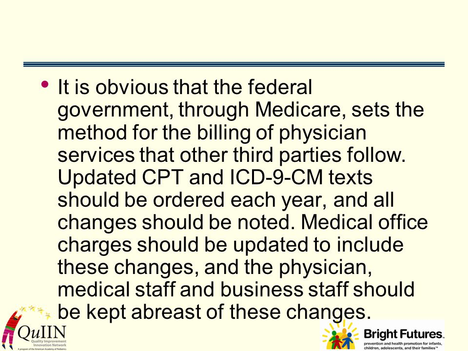 It is obvious that the federal government, through Medicare, sets the method for the billing of physician services that other third parties follow. Up