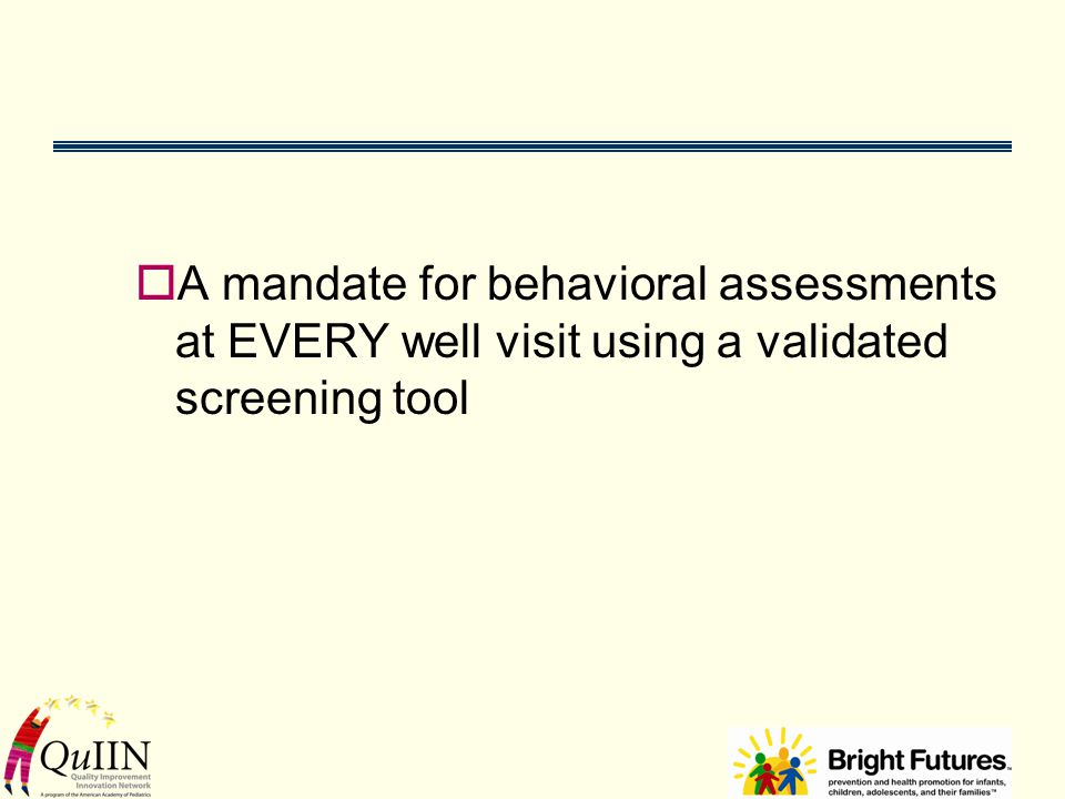  A mandate for behavioral assessments at EVERY well visit using a validated screening tool