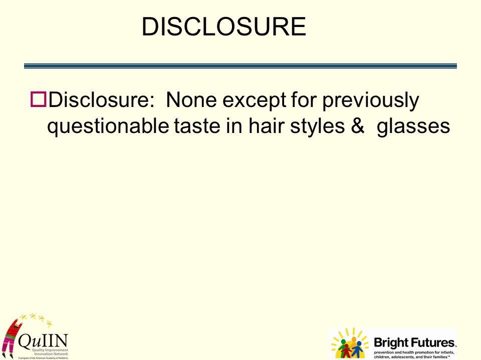 DISCLOSURE  Disclosure: None except for previously questionable taste in hair styles & glasses