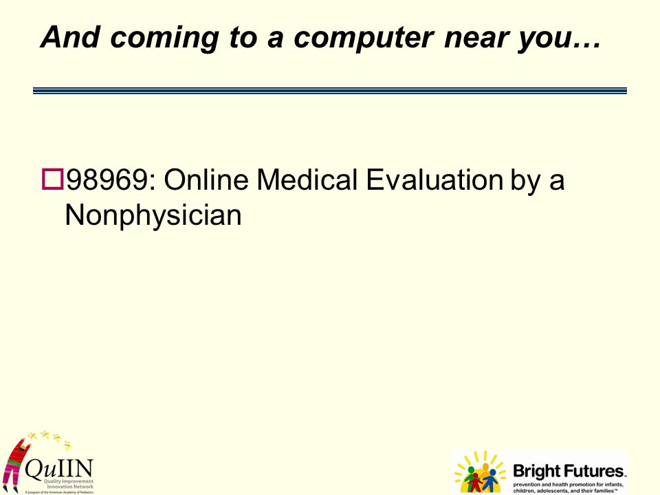 And coming to a computer near you…  98969: Online Medical Evaluation by a Nonphysician