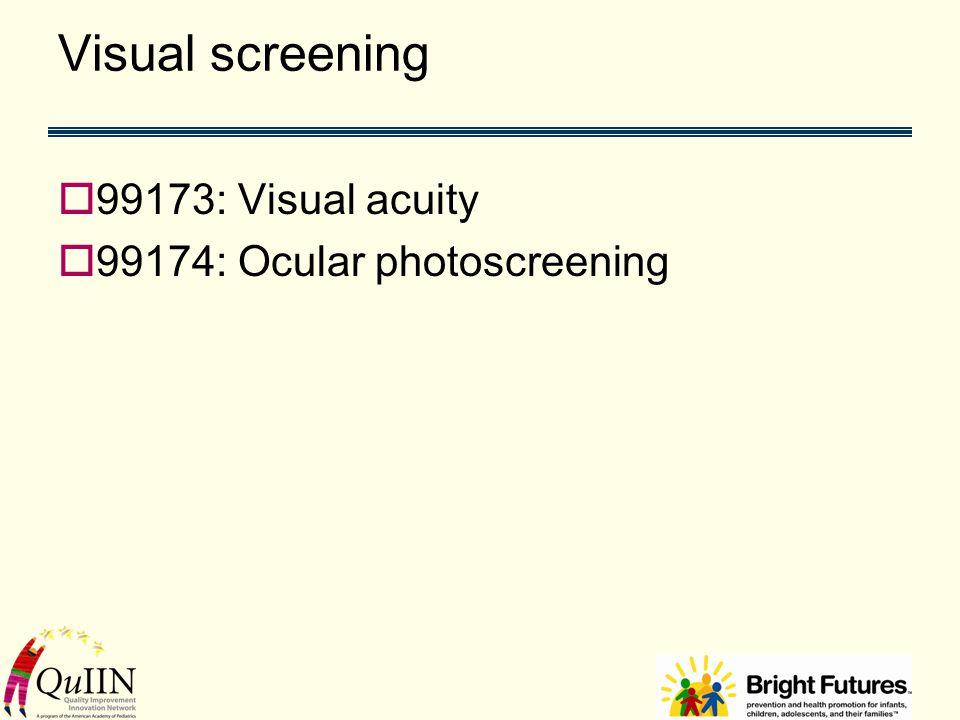 Visual screening  99173: Visual acuity  99174: Ocular photoscreening