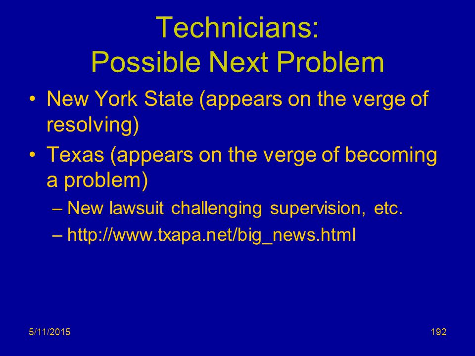 Technicians: Possible Next Problem New York State (appears on the verge of resolving) Texas (appears on the verge of becoming a problem) –New lawsuit challenging supervision, etc.