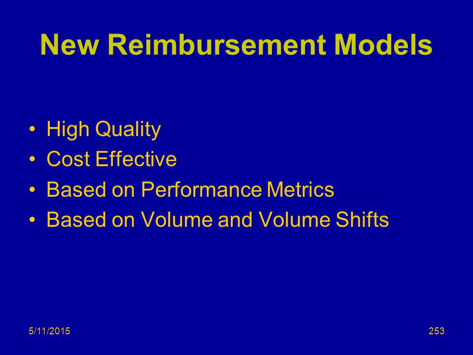 New Reimbursement Models High Quality Cost Effective Based on Performance Metrics Based on Volume and Volume Shifts 5/11/2015253