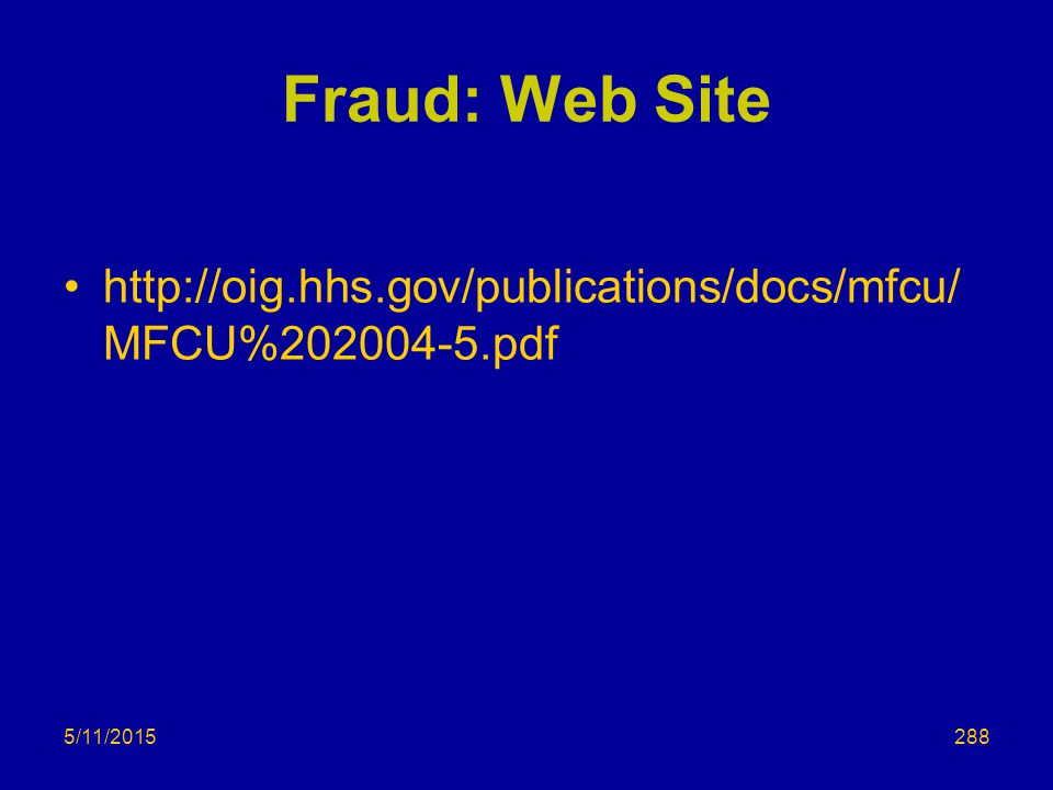 5/11/2015 Fraud: Web Site http://oig.hhs.gov/publications/docs/mfcu/ MFCU%202004-5.pdf 288