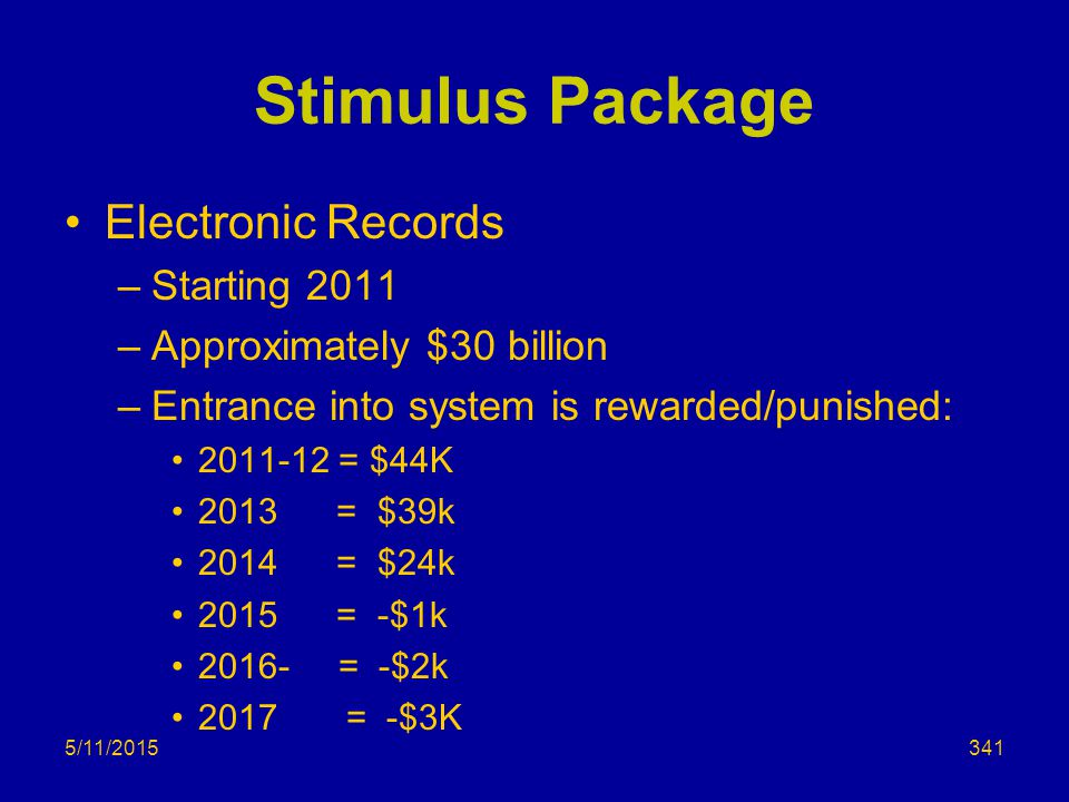 Stimulus Package Electronic Records –Starting 2011 –Approximately $30 billion –Entrance into system is rewarded/punished: 2011-12 = $44K 2013 = $39k 2014 = $24k 2015 = -$1k 2016- = -$2k 2017 = -$3K 5/11/2015341