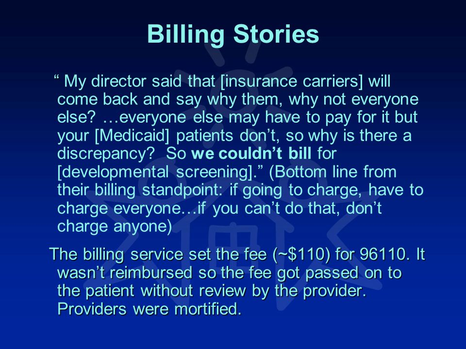 Billing Stories My director said that [insurance carriers] will come back and say why them, why not everyone else.