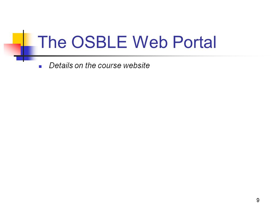 9 The OSBLE Web Portal Details on the course website