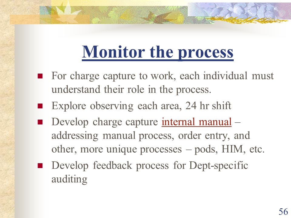 56 Monitor the process For charge capture to work, each individual must understand their role in the process.