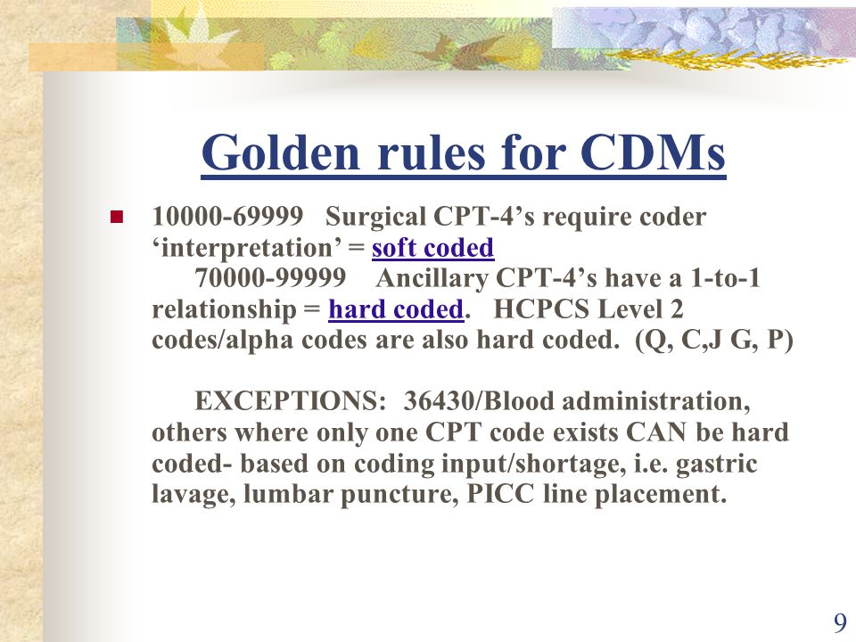 10 Golden Rule for Charging Use Medicare Guidelines for all payers No care team/charge capture staff member can even tell who the payer is for the pt.