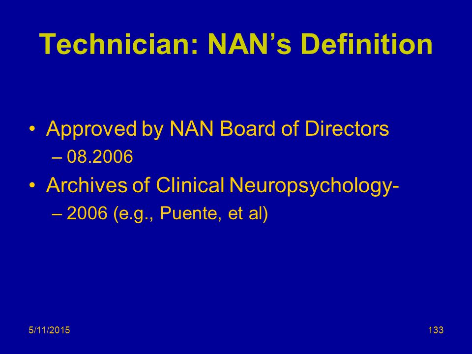 5/11/2015 Technician: NAN's Definition Approved by NAN Board of Directors –08.2006 Archives of Clinical Neuropsychology- –2006 (e.g., Puente, et al) 1