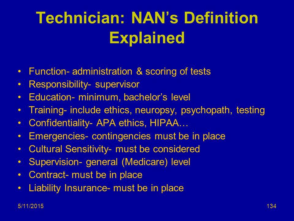 5/11/2015 Technician: NAN's Definition Explained Function- administration & scoring of tests Responsibility- supervisor Education- minimum, bachelor's