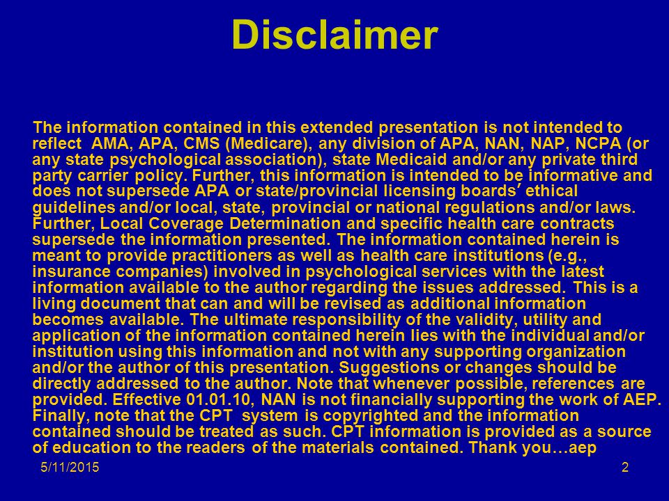 Disclaimer The information contained in this extended presentation is not intended to reflect AMA, APA, CMS (Medicare), any division of APA, NAN, NAP,