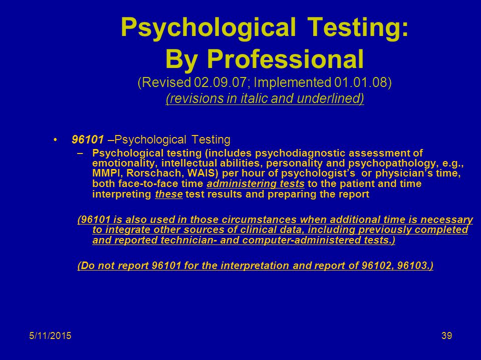 5/11/2015 Psychological Testing: By Professional (Revised 02.09.07; Implemented 01.01.08) (revisions in italic and underlined) 96101 –Psychological Te