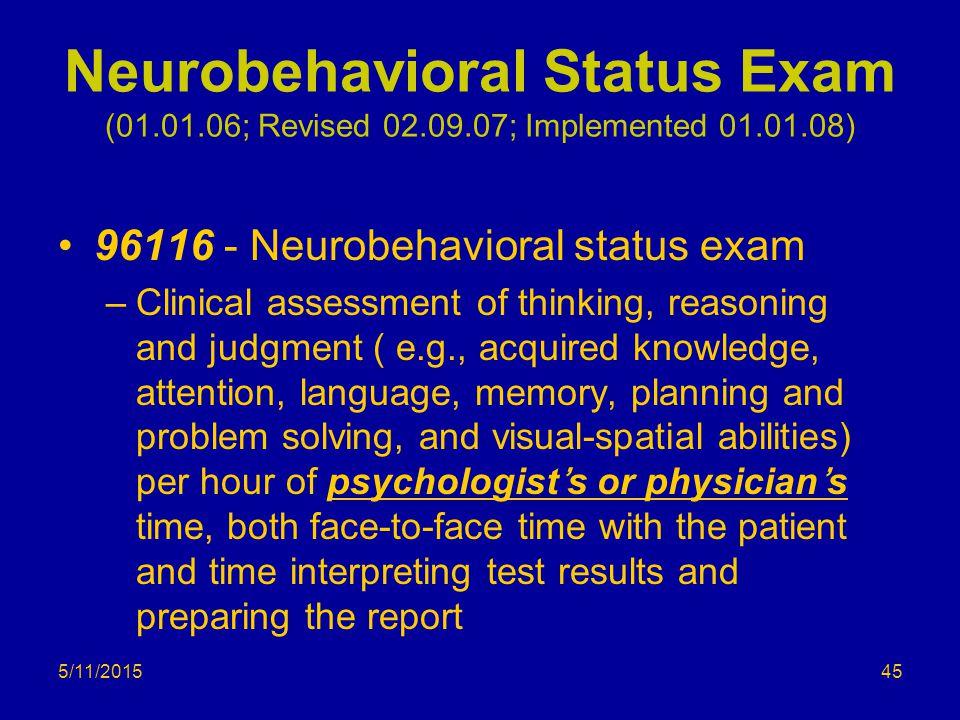 5/11/2015 Neurobehavioral Status Exam (01.01.06; Revised 02.09.07; Implemented 01.01.08) 96116 - Neurobehavioral status exam –Clinical assessment of t