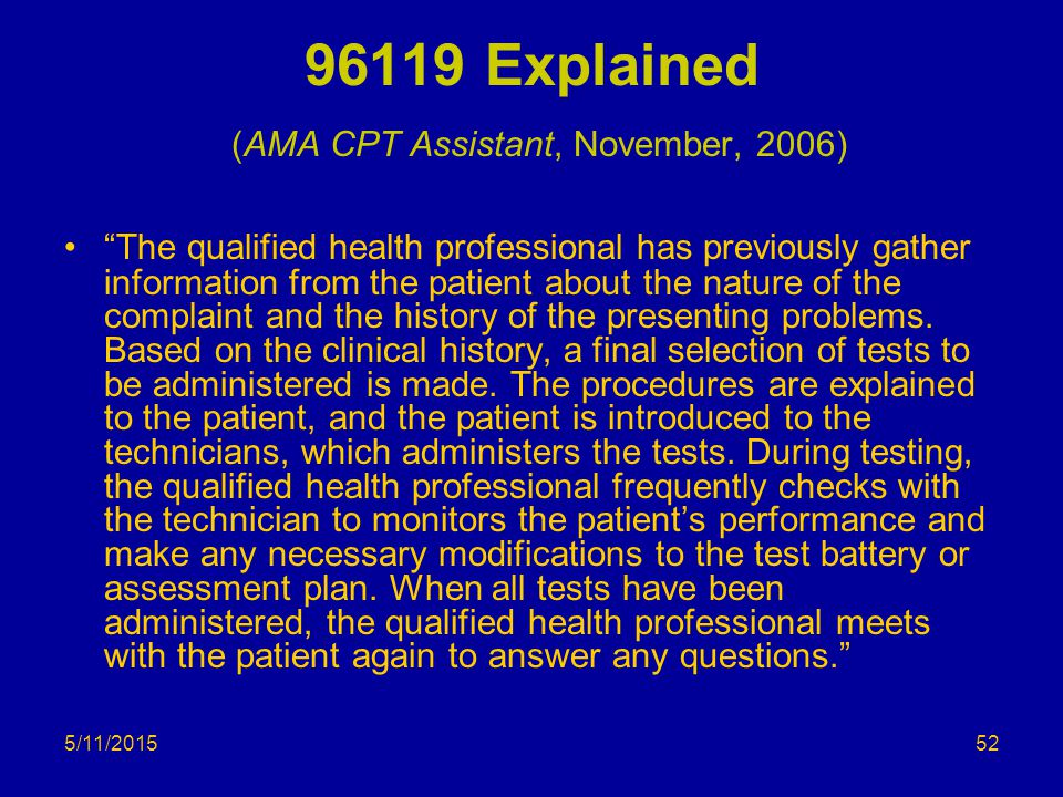 """5/11/2015 96119 Explained (AMA CPT Assistant, November, 2006) """"The qualified health professional has previously gather information from the patient ab"""