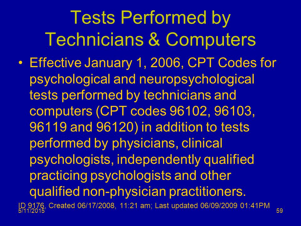 Tests Performed by Technicians & Computers Effective January 1, 2006, CPT Codes for psychological and neuropsychological tests performed by technician
