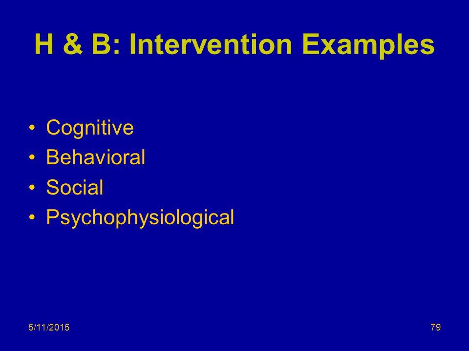 5/11/2015 H & B: Intervention Examples Cognitive Behavioral Social Psychophysiological 79