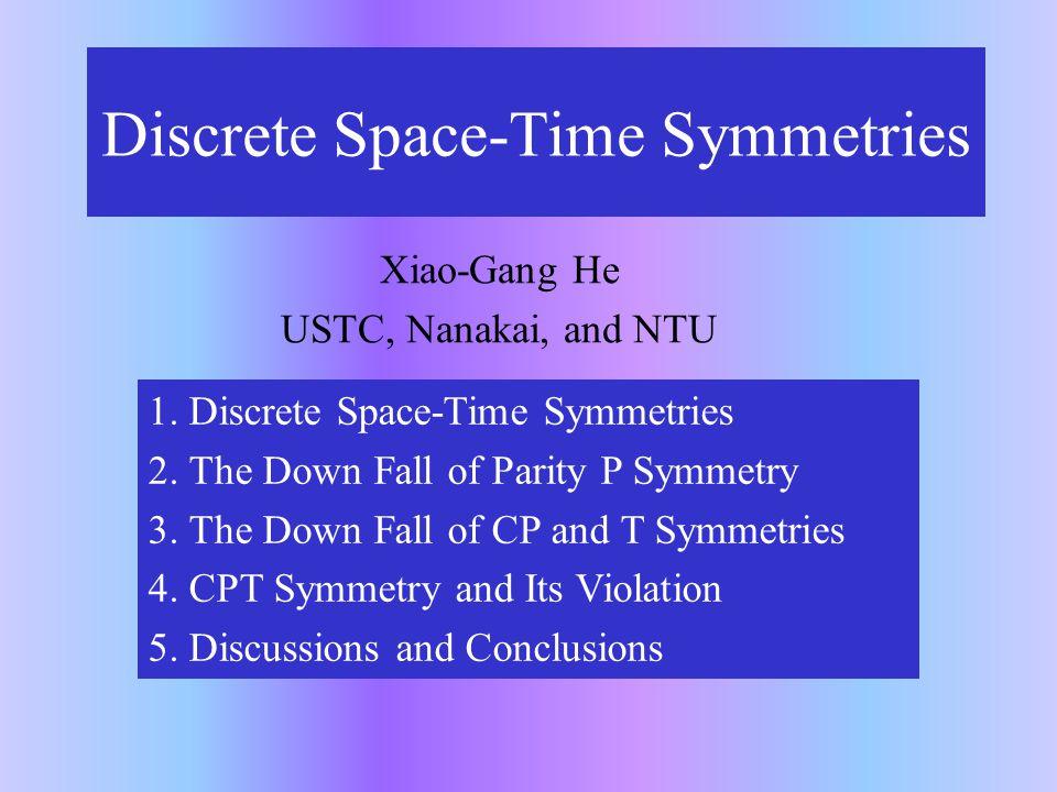 1.Discrete Space-Time Symmetries Symmetries : important for understanding the laws of Nature.