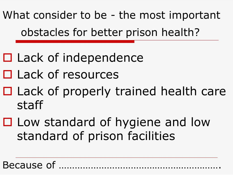 What consider to be - the most important obstacles for better prison health.