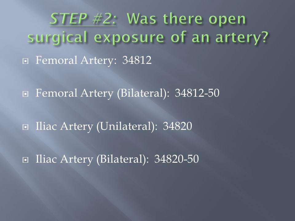  Femoral Artery: 34812  Femoral Artery (Bilateral): 34812-50  Iliac Artery (Unilateral): 34820  Iliac Artery (Bilateral): 34820-50
