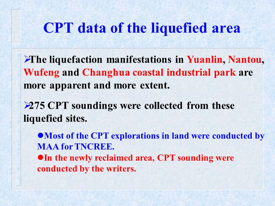 CPT data of the liquefied area  The liquefaction manifestations in Yuanlin, Nantou, Wufeng and Changhua coastal industrial park are more apparent and more extent.