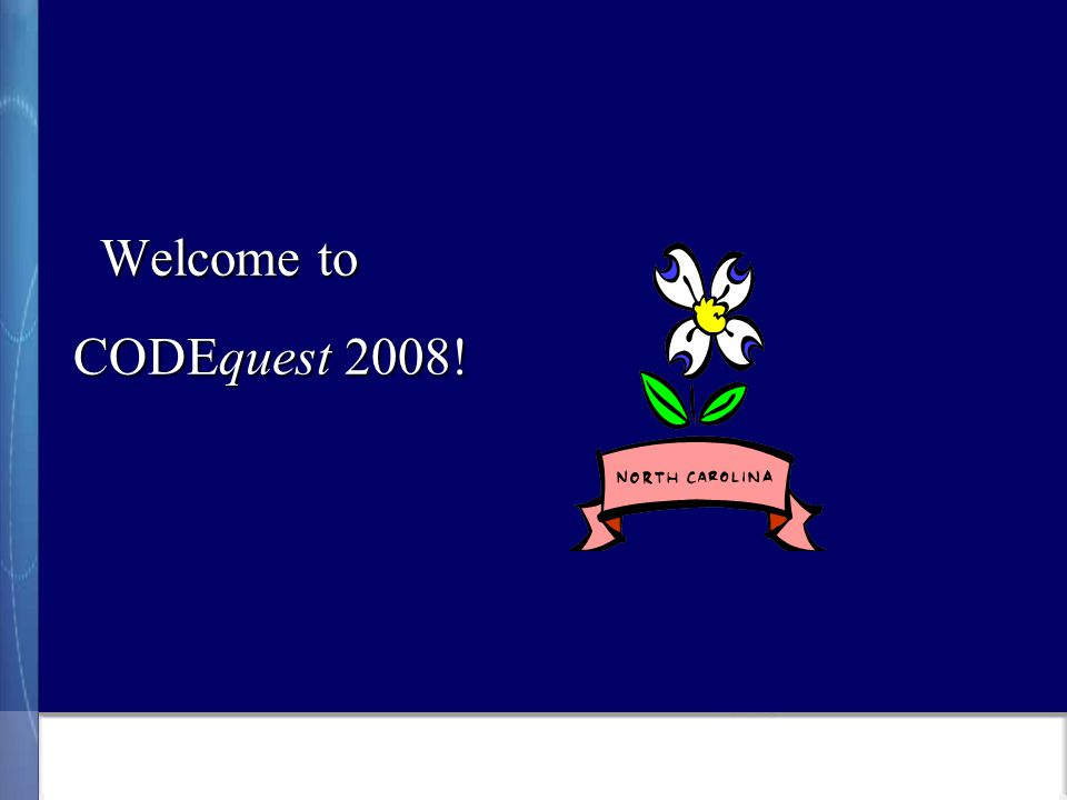 Welcome to CODEquest 2008!