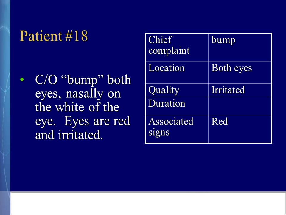Patient #18 C/O bump both eyes, nasally on the white of the eye.