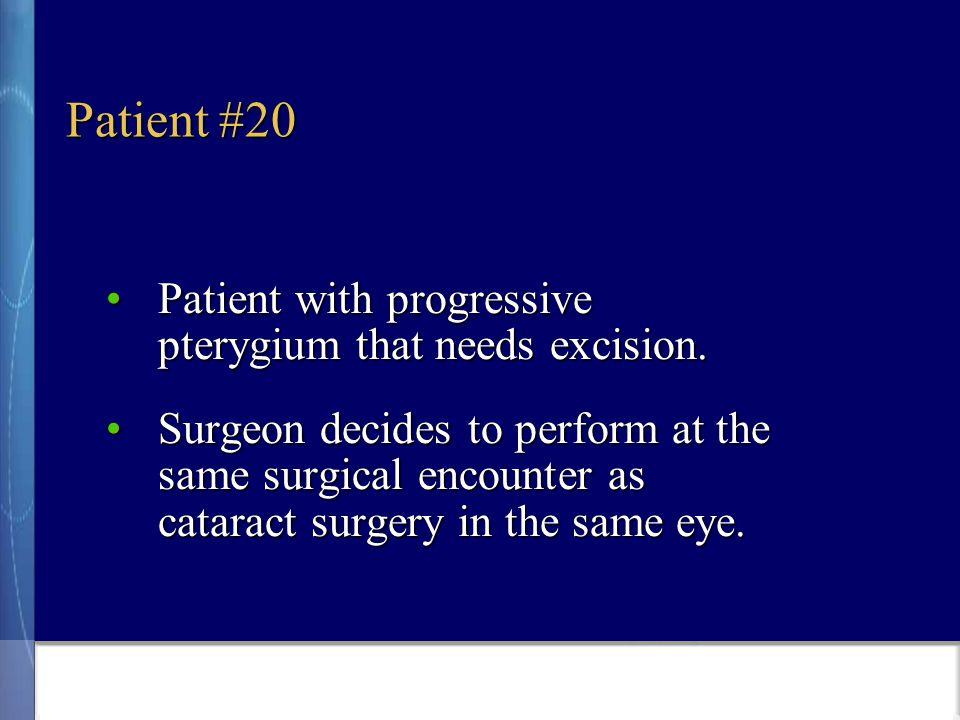 Patient #20 Patient with progressive pterygium that needs excision.Patient with progressive pterygium that needs excision.