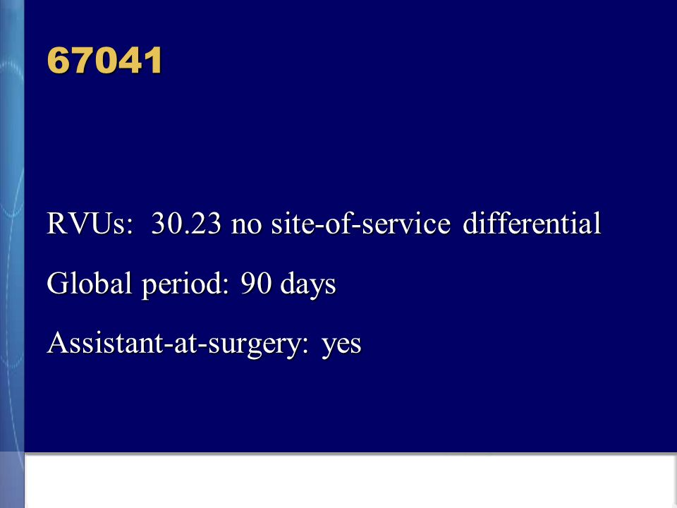 67041 RVUs: 30.23 no site-of-service differential Global period: 90 days Assistant-at-surgery: yes Assistant-at-surgery: yes
